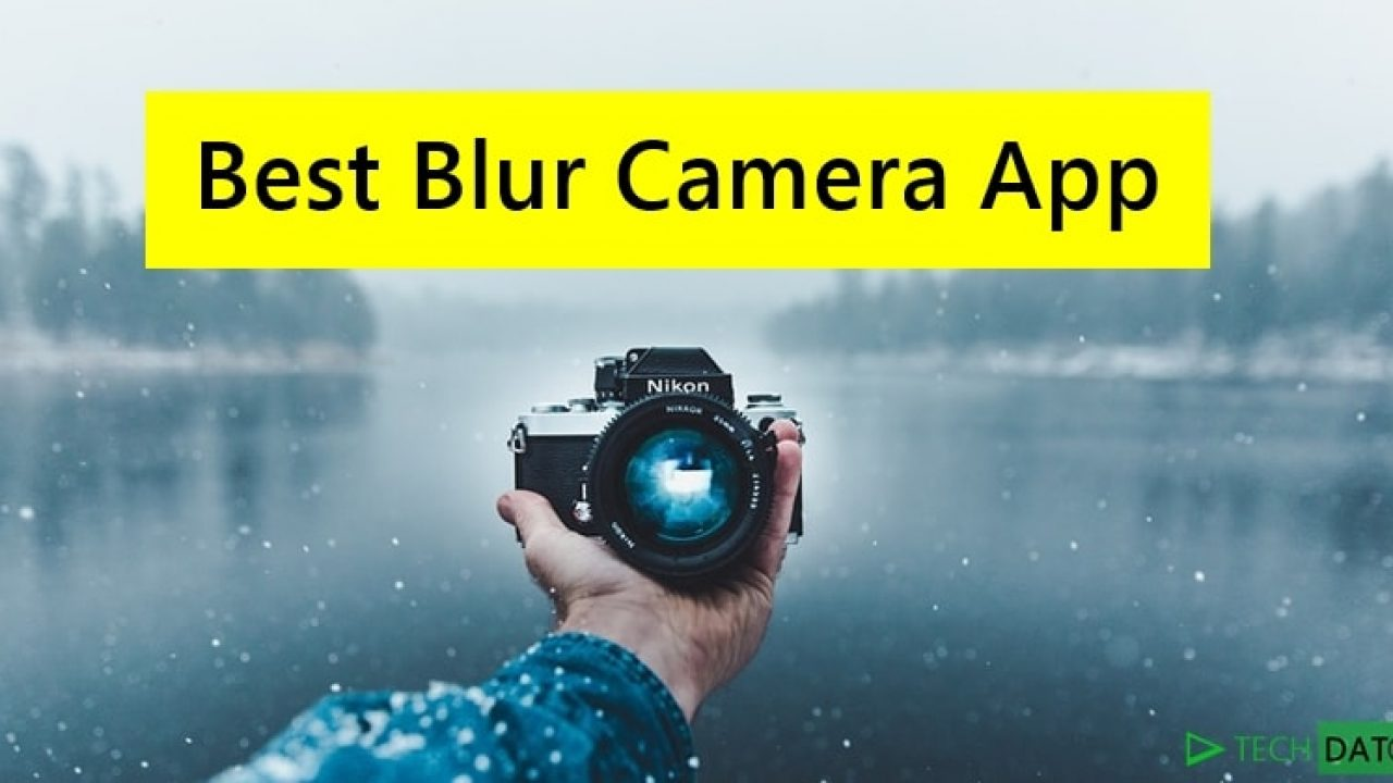 14 Best Background Blur Camera Apps For Android Techdator