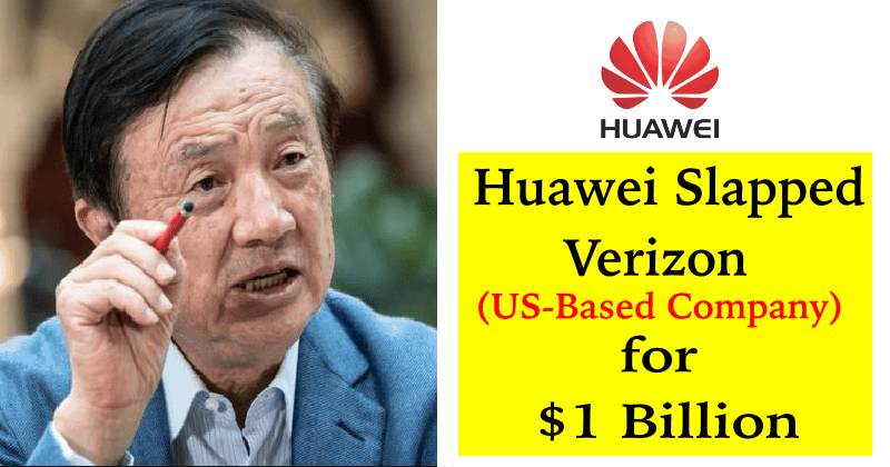 Huawei Slapped Verizon To Pay $1 Billion for Patent Violation Issues