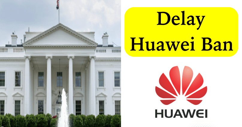 White House Officials Are Planning To Delay Huawei Ban