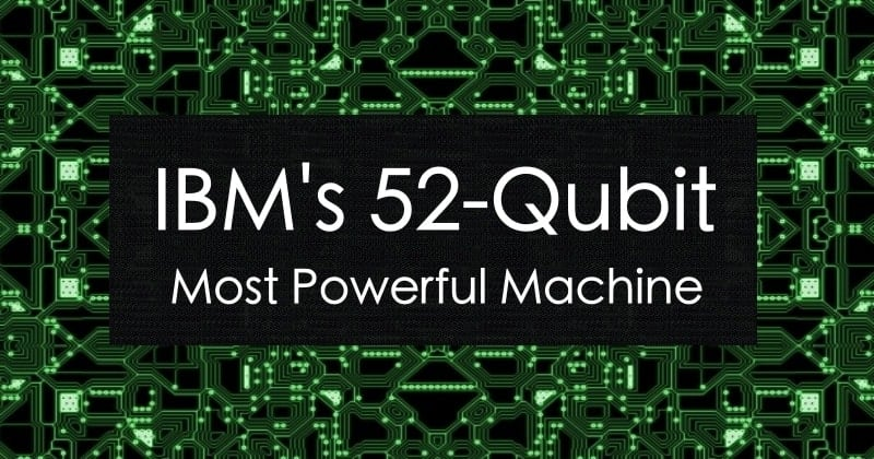 IBM's 52-Qubit Sets Another Height To Quantum Computing