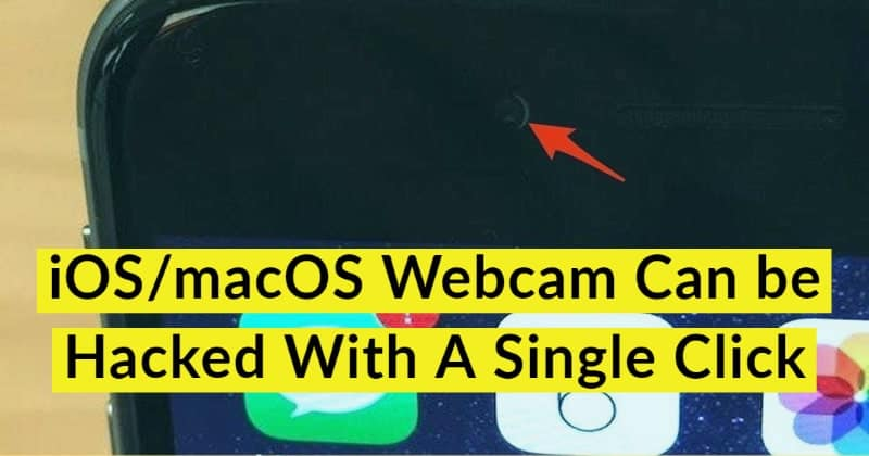 iOS/macOS Webcam Can be Hacked With A Single Click