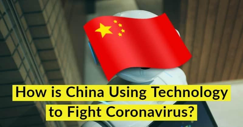 How is China Using Technology to Fight Coronavirus