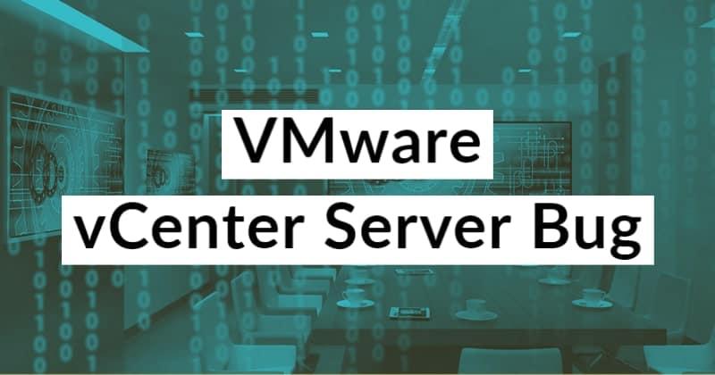 VMware vCenter Server Bug