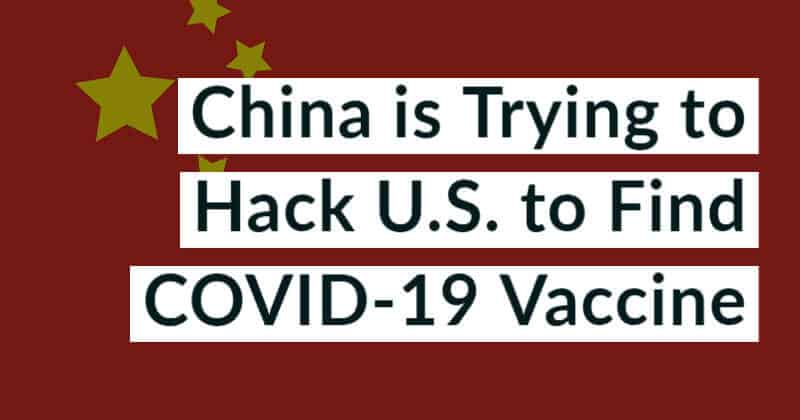 US National Security Advisor Claims China is Hacking US Firms for COVID-19 Vaccine