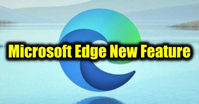 Microsoft Edge Browser Gets New Features to Take on Google Chrome