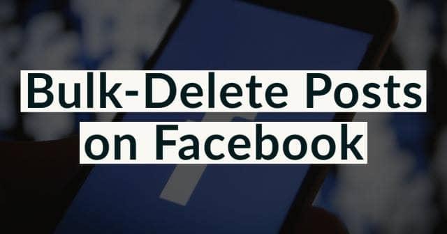 Bulk-Delete Posts on Facebook
