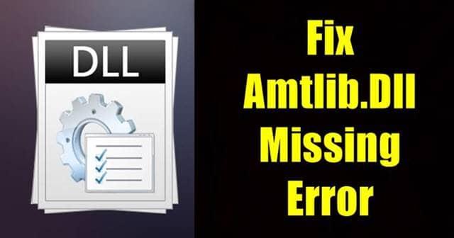 Fix Amtlib.Dll Missing Error