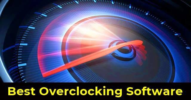 10 Best Overclocking Software To Boost GPU, CPU & RAM